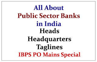 All About Public Sector Banks in India- Heads-Headquarters& Taglines (IBPS PO Mains Special)