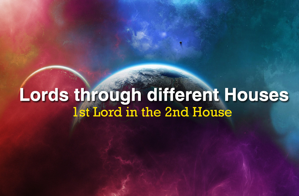 Lords through different Houses: 1st Lord in the 2nd House