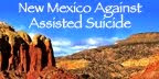 New Mexico: Legal Assisted Suicide Overruled, Euthanasia Act defeated