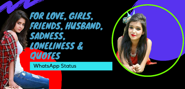 WhatsApp Status, For Love, Girls, Friends, Husband, Sadness, Loneliness & Quotes