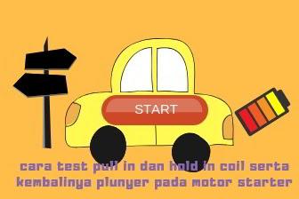 Cara test pull in dan hold in coil serta kembalinya plunyer pada motor starter