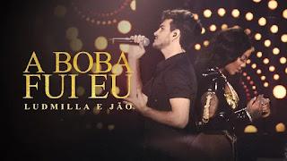 Ludmilla e Jão - A Boba Fui Eu - DVD Hello Mundo (Ao Vivo)