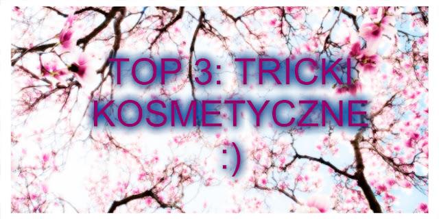 TOP 3 Tricki kosmetyczne :)