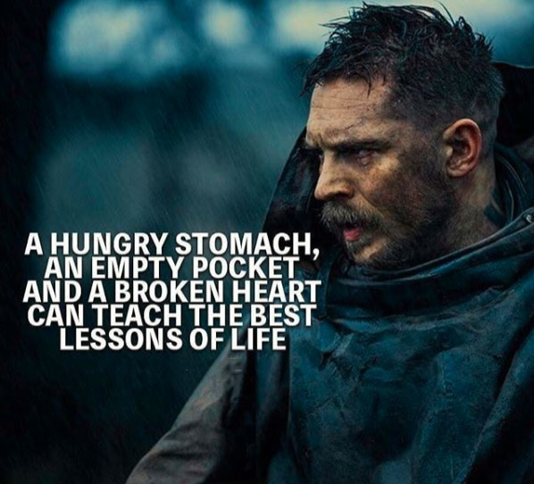 A Hungry stomach, an empty pocket and broken heart teach the best lessons of life.