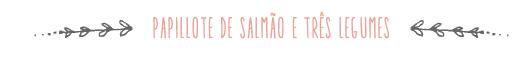 http://www.comidacompaixao.com/2013/10/papillote-de-salmao-e-tres-legumes.html