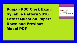 Punjab PSC Clerk Exam Syllabus Pattern 2016 Latest Question Papers Download Previous Model PDF