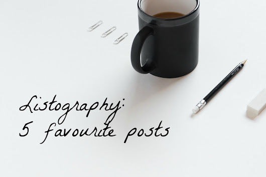 Listography - 5 favourite posts (and 2 big milestones)