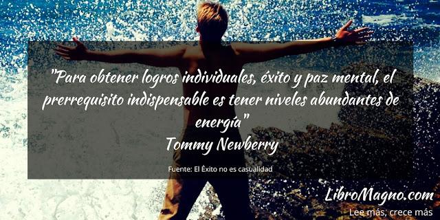 """""""Para obtener logros individuales, éxito y paz mental, el prerrequisito indispensable es tener niveles abundantes de energía"""" Tommy Newberry"""