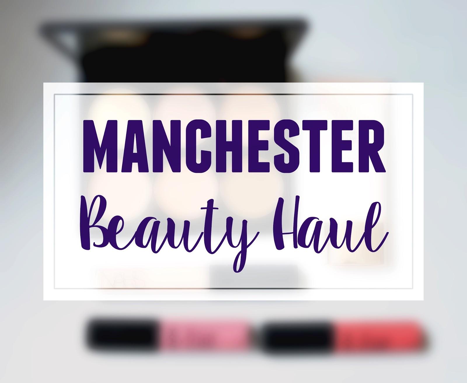 Manchester Beauty Haul