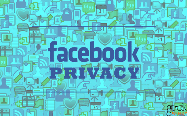 Essential Facebook Privacy Tips You Need To Know About | Geek Winky