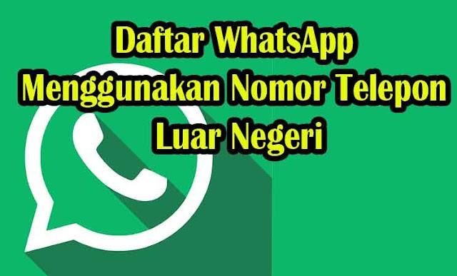 Cara Mudah Daftar WhatsApp Menggunakan Nomor Telepon Luar Negeri