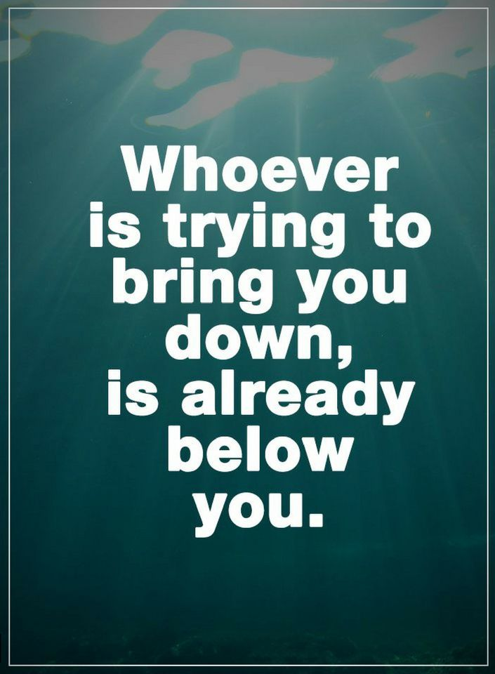 Whoever Is Trying To Bring You Down Is Already Below You Quotes
