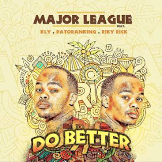 NEW MUSIC : Major League DJz Ft. Patoranking, Riky Rick & Kly - Do Better .mp3