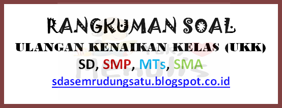 Rangkuman soal UKK SD, SMP, SMA Update Terbaru