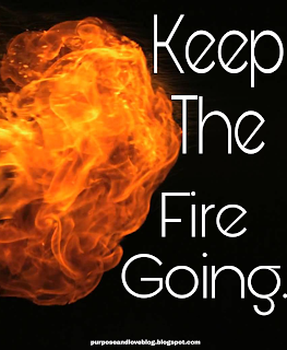Keep the Fire Going