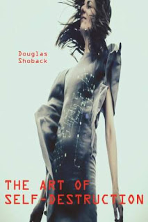 The Art of Self Destruction - near future science fiction by Douglas Shoback