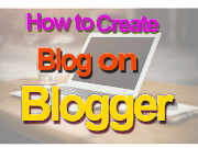 How to Create a Blog on Blogger | Step by Step Guide for Beginner