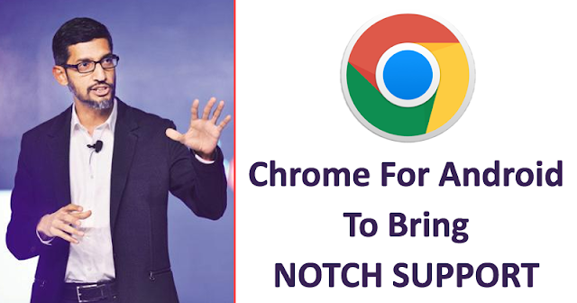 UNBELIEVABLE! Google Chrome 69 For Android To Bring Notch Support
