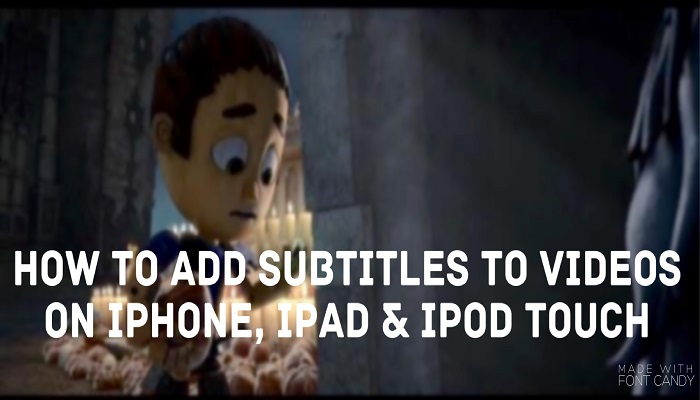 how to add subtitles to videos on iphone ipad and ipod touch