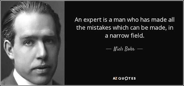 An expert is a man who has made all the mistakes which can be made, in a narrow field. - Niels Bohr