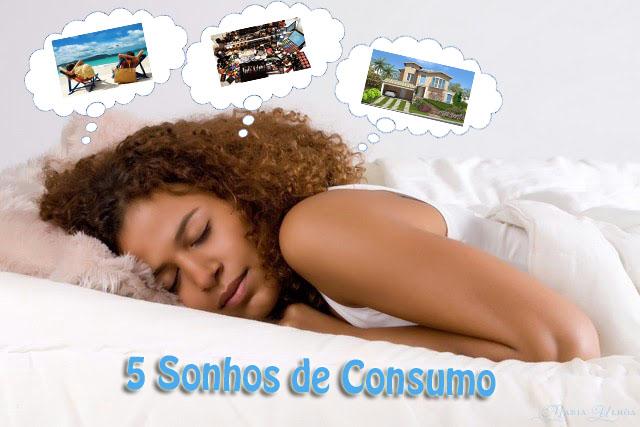 Blogagem coletiva - 5 Sonhos de consumo