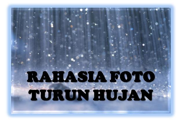 Rahasia Foto Turun Hujan