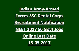 Indian Army-Armed Forces SSC Dental Corps Recruitment Notification NEET 2017 56 Govt Jobs Online Last Date 15-05-2017