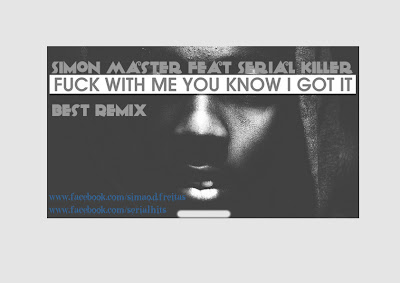 "Simon Master feat Serial Killer ""Fuck with me you know i Got it"""