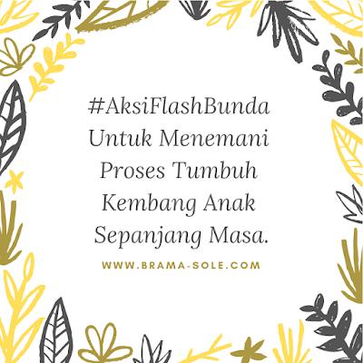 #AksiFlashBunda Untuk Menemani Proses Tumbuh Kembang Anak Sepanjang Masa.