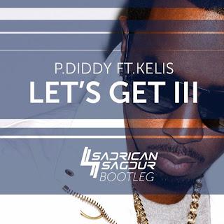 P.Diddy Ft. Kelis - Lets Get Ill (Sadrican Bootleg)