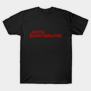 https://www.teepublic.com/t-shirt/1694931-coffee-and-contemplation?ref_id=2081&ref_type=aff&store_id=1944