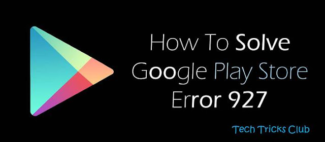 حل مشكلة خطأ 927 في سوق بلاي Google Play