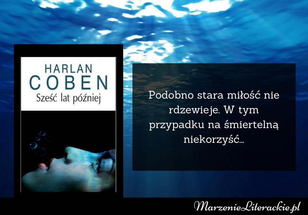 Harlan Coben - Sześć lat później | Podobno stara miłość nie rdzewieje. W tym przypadku na śmiertelną niekorzyść...