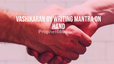 Vashikaran By Writing Mantra on Hand and showing to Desired Lover or Spouse