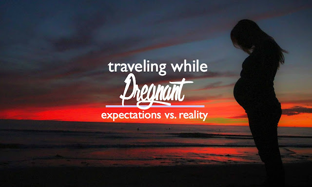 Traveling while Pregnant: Expectations versus Reality | CosmosMariners.com