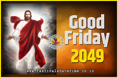 2049 Good Friday Festival Date and Time, 2049 Good Friday Calendar
