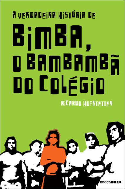 A verdadeira história de Bimba, o bambambã do colégio - Ricardo Hofstetter