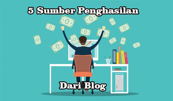 5 sumber penghasilan yang bisa didapat dari sebuah blog