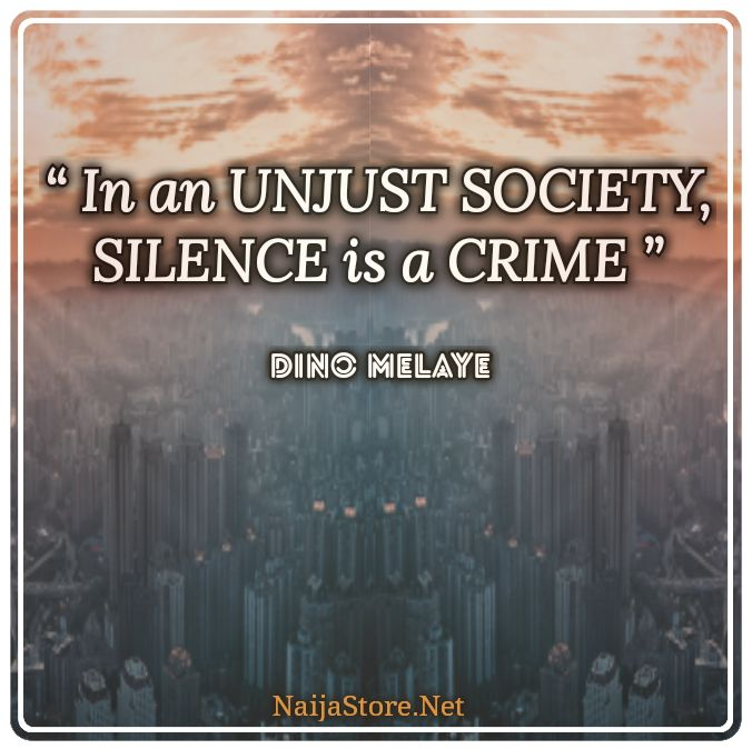 Dino Melaye's Quote: In an UNJUST SOCIETY, SILENCE is a CRIME - Quotes