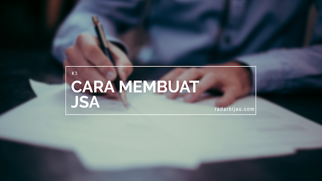 Cara membuat JSA (Job Safety Analysis)