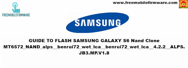 How To Flash Samsung Galaxy S6 Clone MT6572_NAND_alps__benrui72_wet_lca__benrui72_wet_lca__4.2.2__ALPS.JB3.MP.V1.8