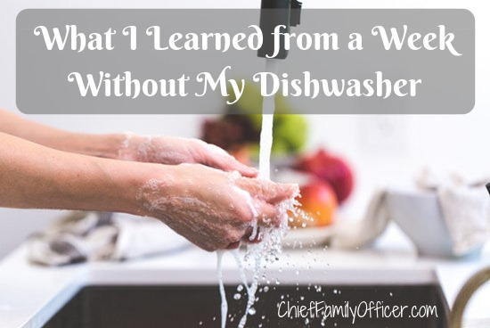 What I Learned from a Week Without my Dishwasher | Chief Family Officer