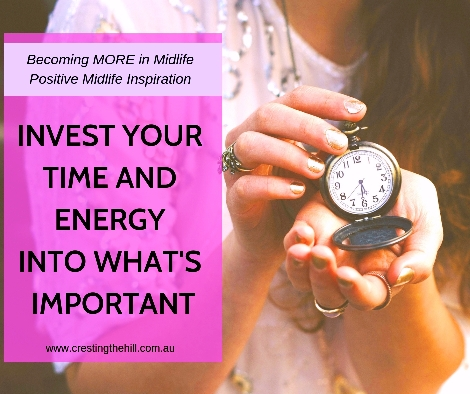 Invest your time in what's important to you - stop wasting yourself on irrelevant trivialities. #midlife #investyourself