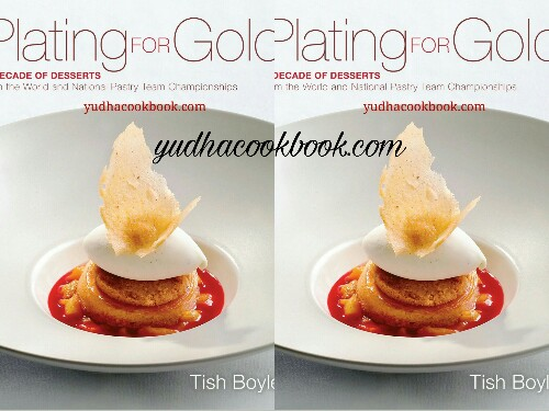Download ebook PLATING FOR GOLD - A DECADE OF DESSERTS, From The World And National Pastry Team Championships