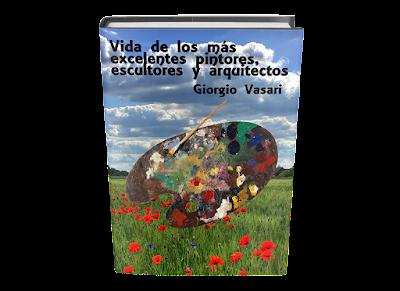 Vida de los más excelentes pintores, escultores y arquitectos Giorgio Vasari