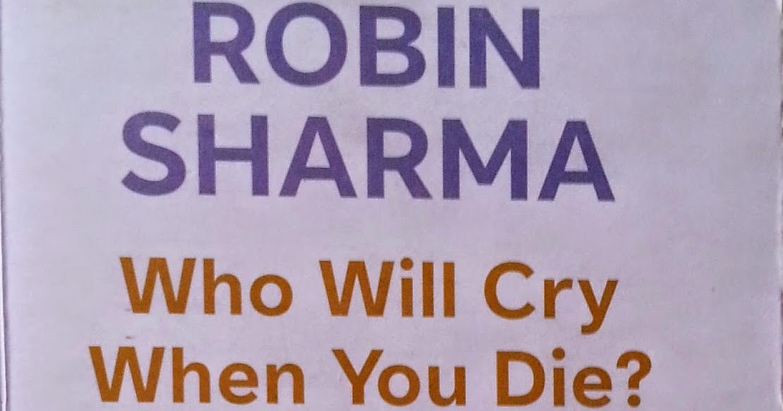 Think Wait Fast Review Of Robin Sharmas Who Will Cry When You Die