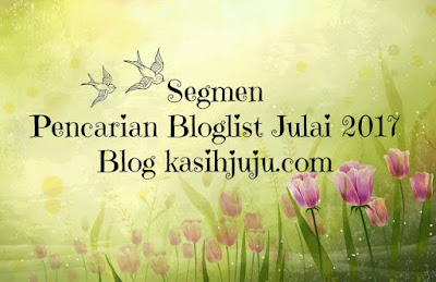 SEGMEN PENCARIAN BLOGLIST JULAI 2017 BLOG KASIHJUJU.COM