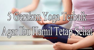 5 Gerakan Yoga Terbaik Agar Ibu Hamil Tetap Sehat