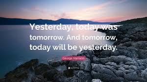 the future was yesterday today and tomorrow