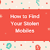 How to Find My Stolen Mobiles